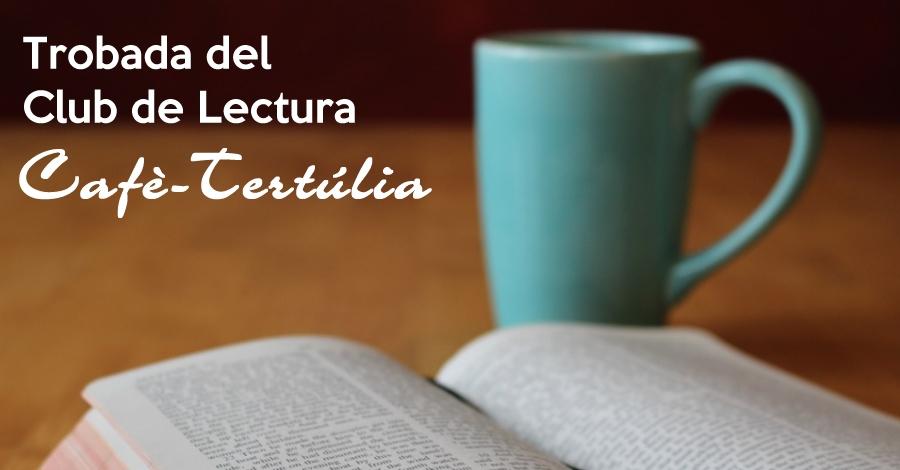 """Trobada del Club de Lectura """"Cafè-Tertúlia"""""""