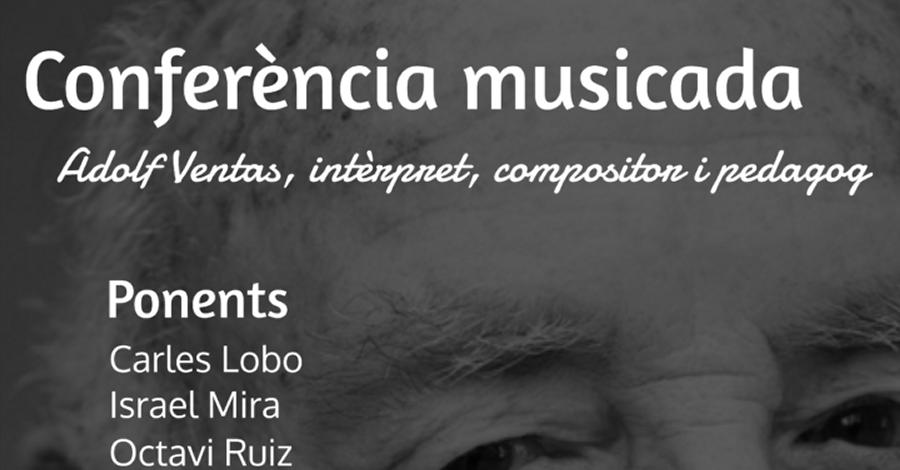Conferència musicada. Adolf Ventas, intèrpret, compositor i pedagog
