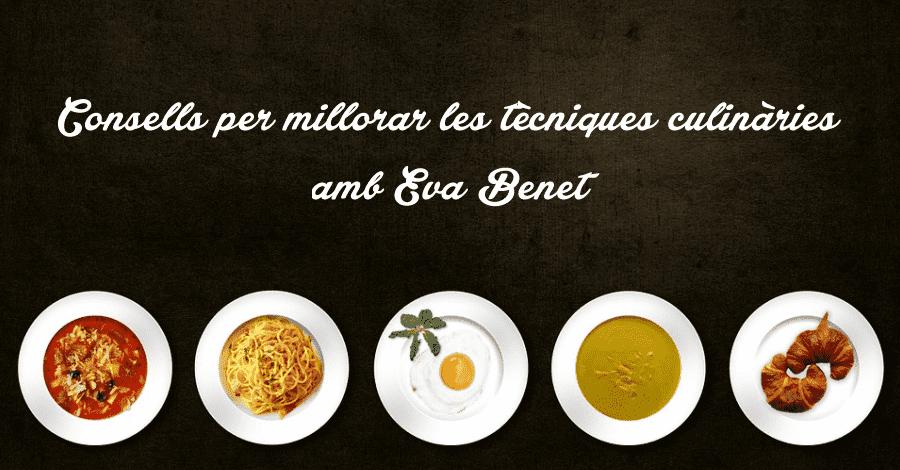 Consells per millorar les tècniques culinàries, amb Eva Benet